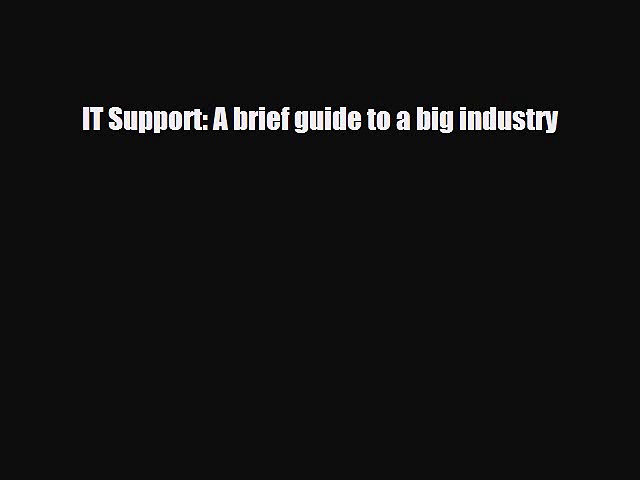 PDF IT Support: A brief guide to a big industry PDF Book Free
