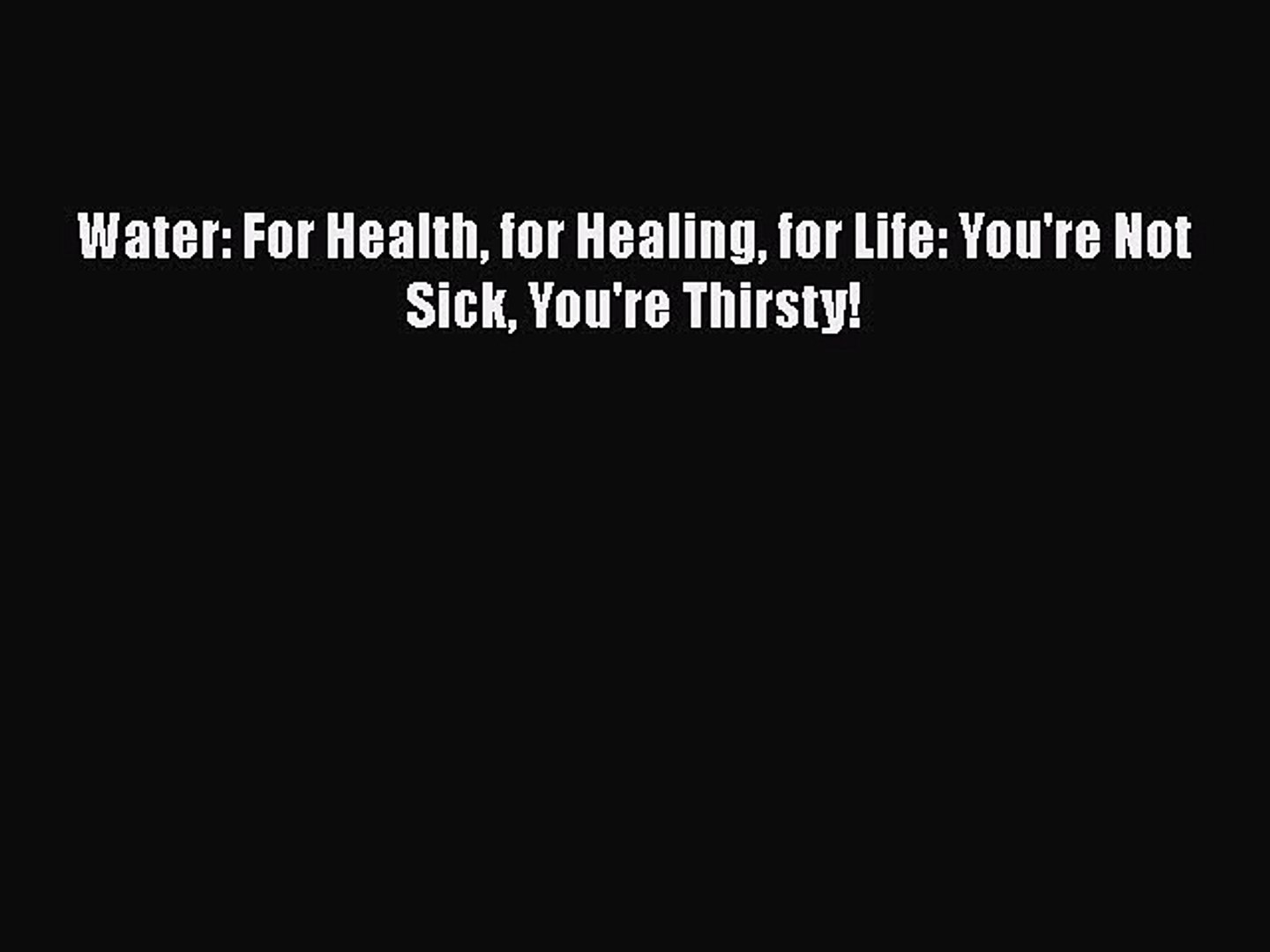 PDF Water: For Health for Healing for Life: You're Not Sick You're Thirsty!  EBook