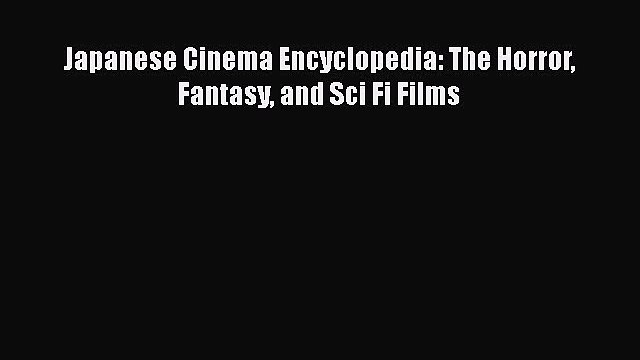 [PDF] Japanese Cinema Encyclopedia: The Horror Fantasy and Sci Fi Films Download Online