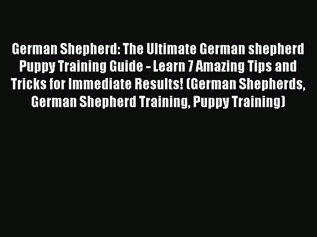 Read German Shepherd: The Ultimate German shepherd Puppy Training Guide – Learn 7 Amazing Tips