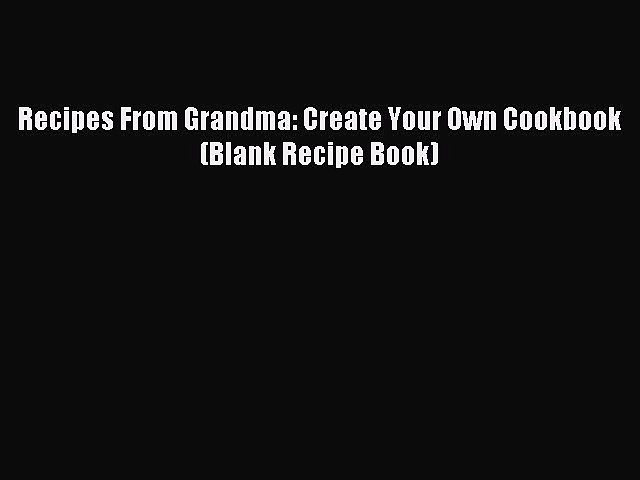 Download Recipes From Grandma: Create Your Own Cookbook (Blank Recipe Book) PDF Online