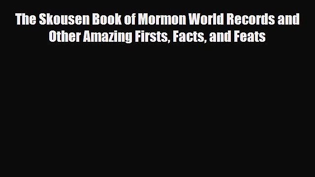 Download The Skousen Book of Mormon World Records and Other Amazing Firsts Facts and Feats