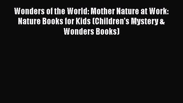 PDF Wonders of the World: Mother Nature at Work: Nature Books for Kids (Children's Mystery