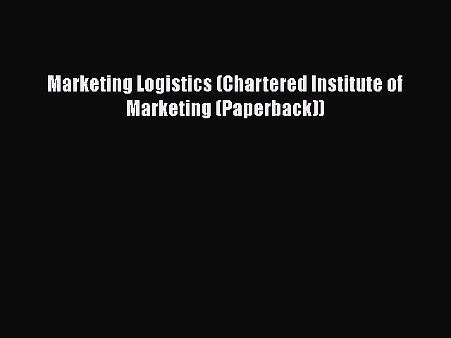 [PDF] Marketing Logistics (Chartered Institute of Marketing (Paperback)) Read Full Ebook