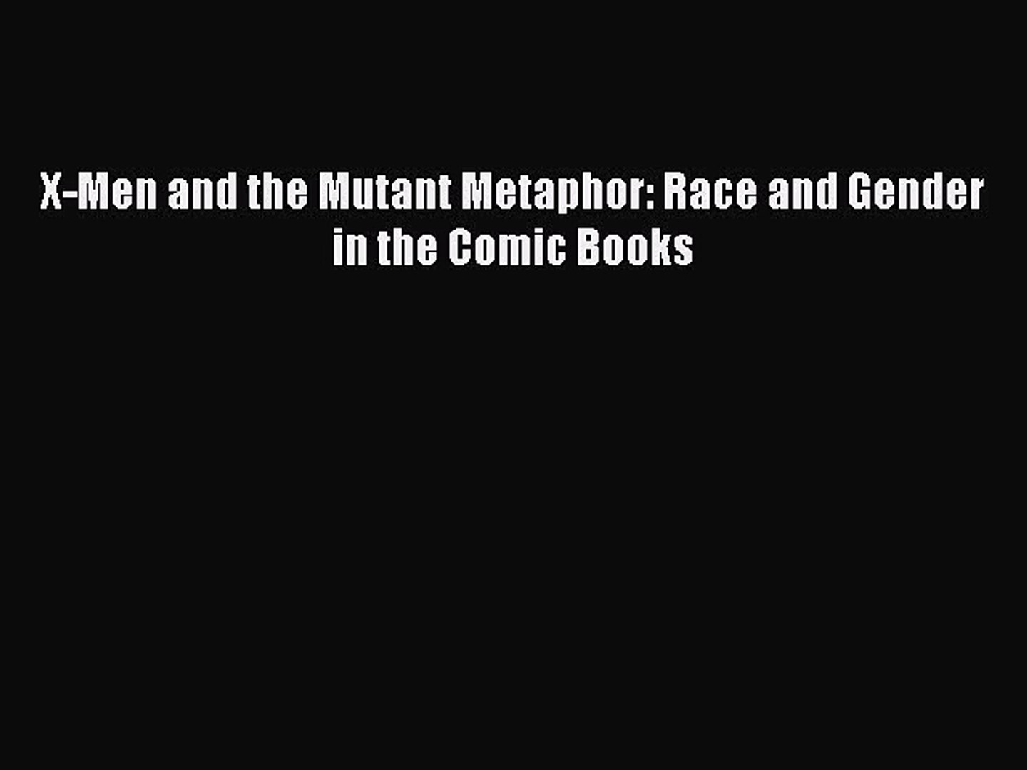 X-Men and the Mutant Metaphor: Race and Gender in the Comic Books