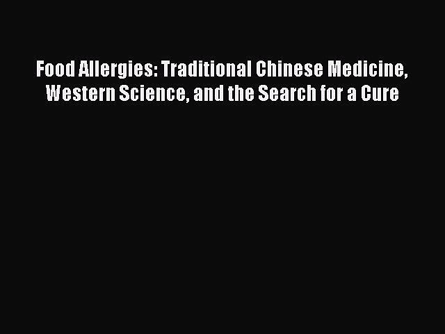 Read Food Allergies: Traditional Chinese Medicine Western Science and the Search for a Cure