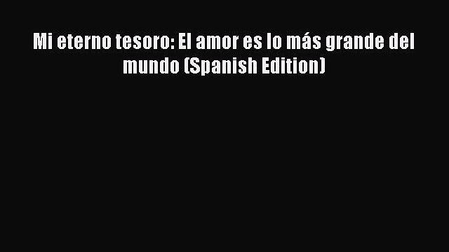 Download Mi eterno tesoro: El amor es lo más grande del mundo (Spanish Edition)  Read Online