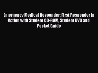 Read Emergency Medical Responder: First Responder in Action with Student CD-ROM Student DVD