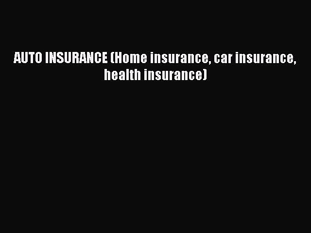 PDF AUTO INSURANCE (Home insurance car insurance health insurance)  Read Online
