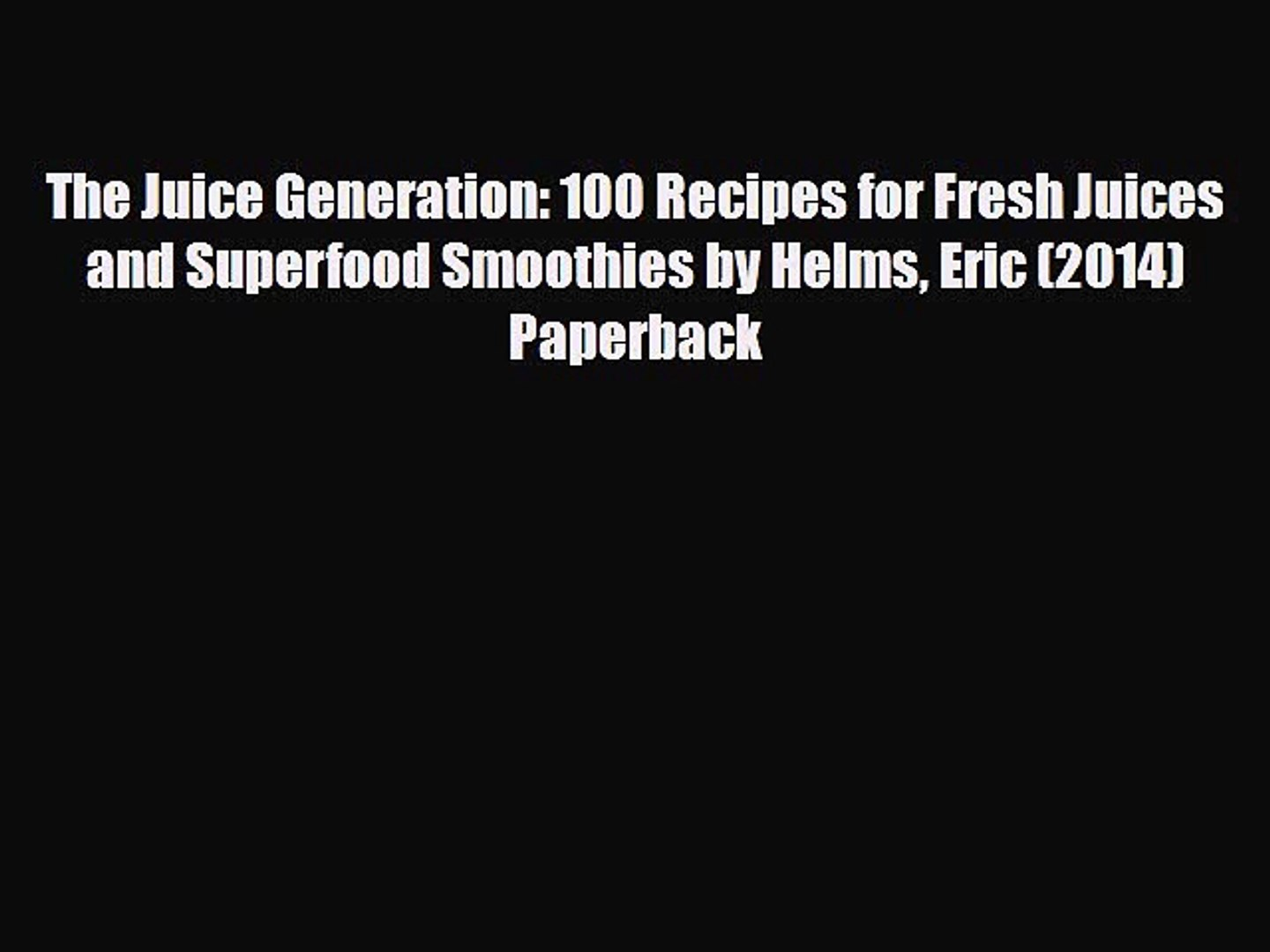 [PDF] The Juice Generation: 100 Recipes for Fresh Juices and Superfood Smoothies by Helms Eric