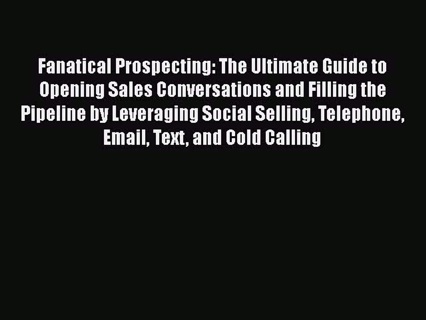 Pdf Fanatical Prospecting The Ultimate Guide To Opening Sales Conversations And Filling Video Dailymotion