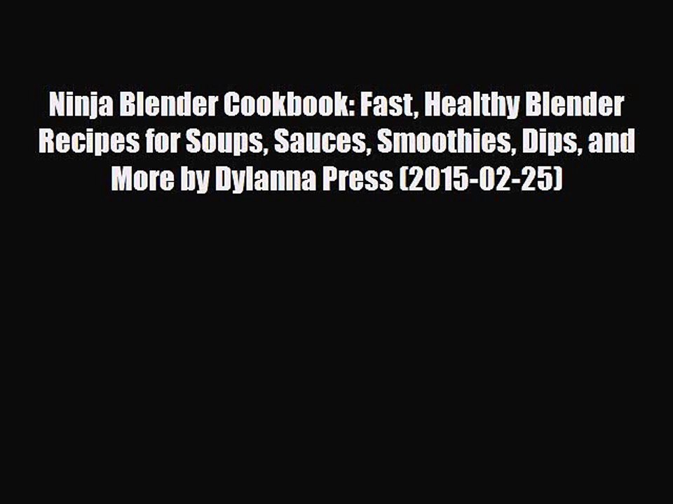Pdf Ninja Blender Cookbook Fast Healthy Blender Recipes For Soups Sauces Smoothies Dips Video Dailymotion