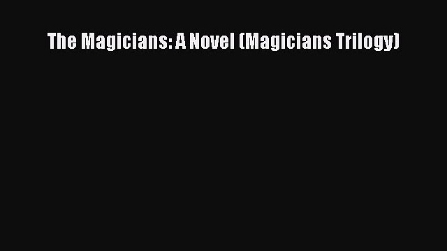 [PDF] The Magicians: A Novel (Magicians Trilogy) [Read] Full Ebook
