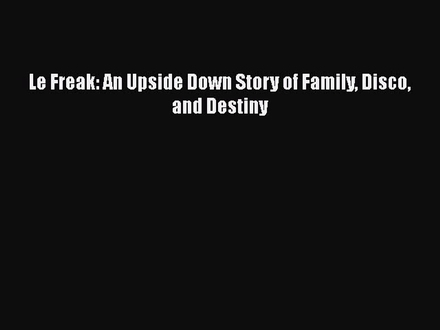 Le Freak : an upside down story of family, disco, and destiny, Nile Rodgers