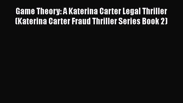 [PDF] Game Theory: A Katerina Carter Legal Thriller (Katerina Carter Fraud Thriller Series