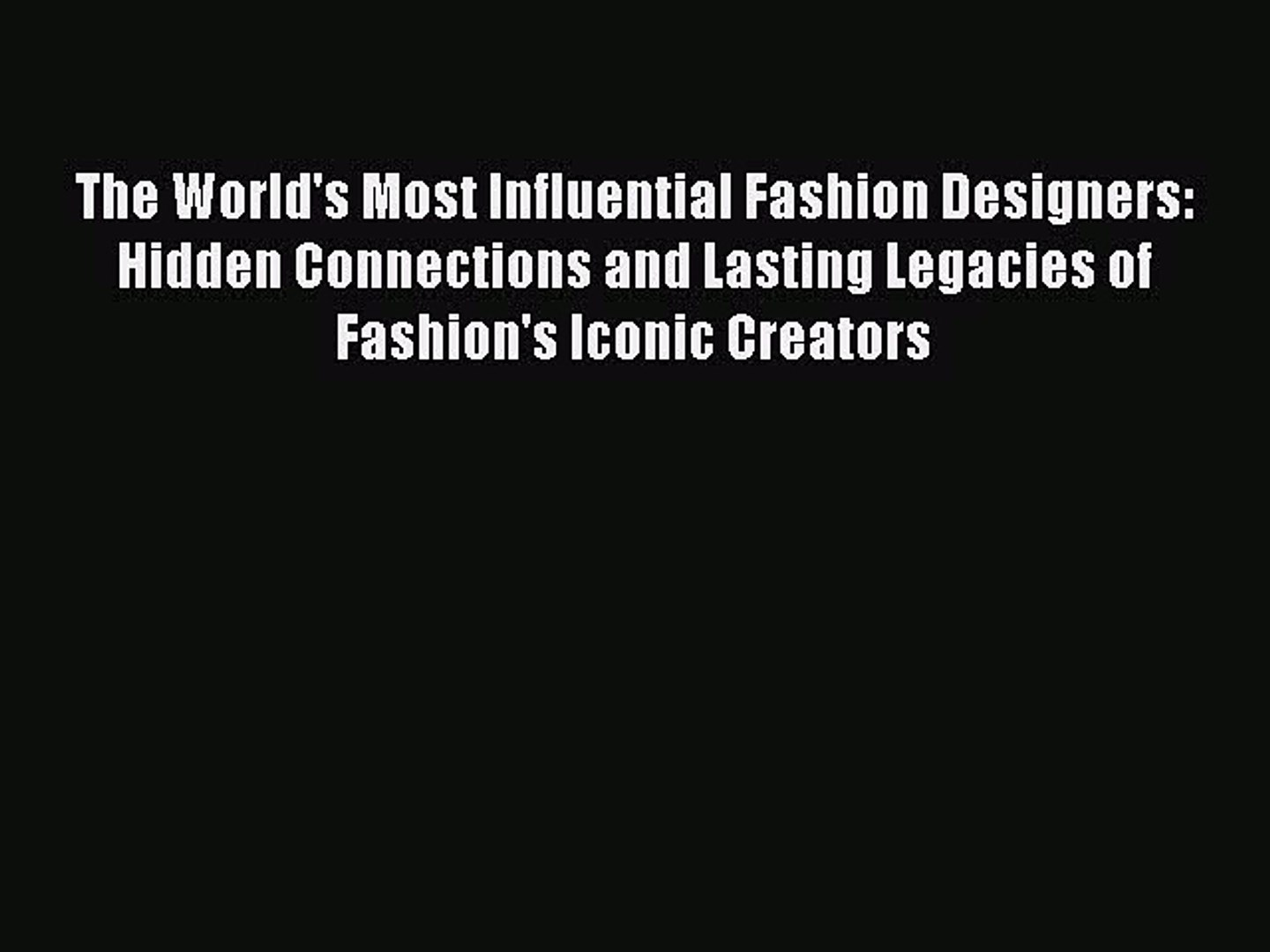 Read The World S Most Influential Fashion Designers Hidden Connections And Lasting Legacies Video Dailymotion
