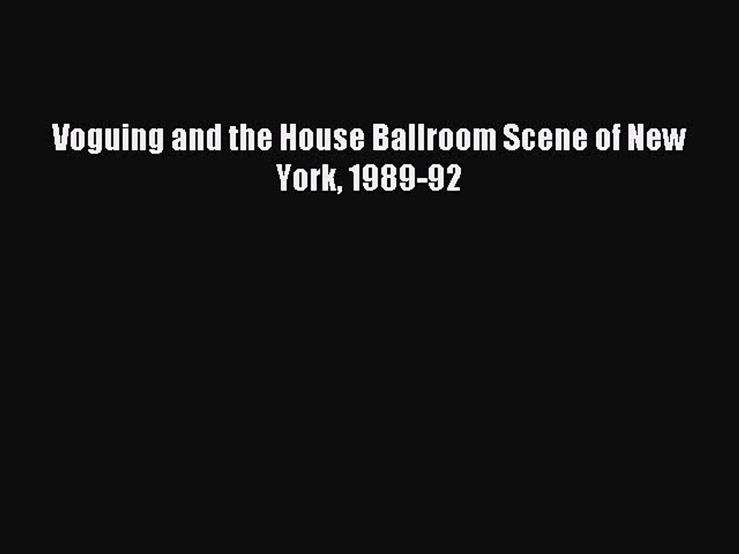 Read Voguing and the House Ballroom Scene of New York 1989-92 Ebook Online