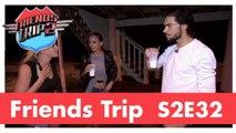 Friends Trip 2 - Episode 32 (Karisma et Matthieu en couple ?, Amélie en mode stratégie)