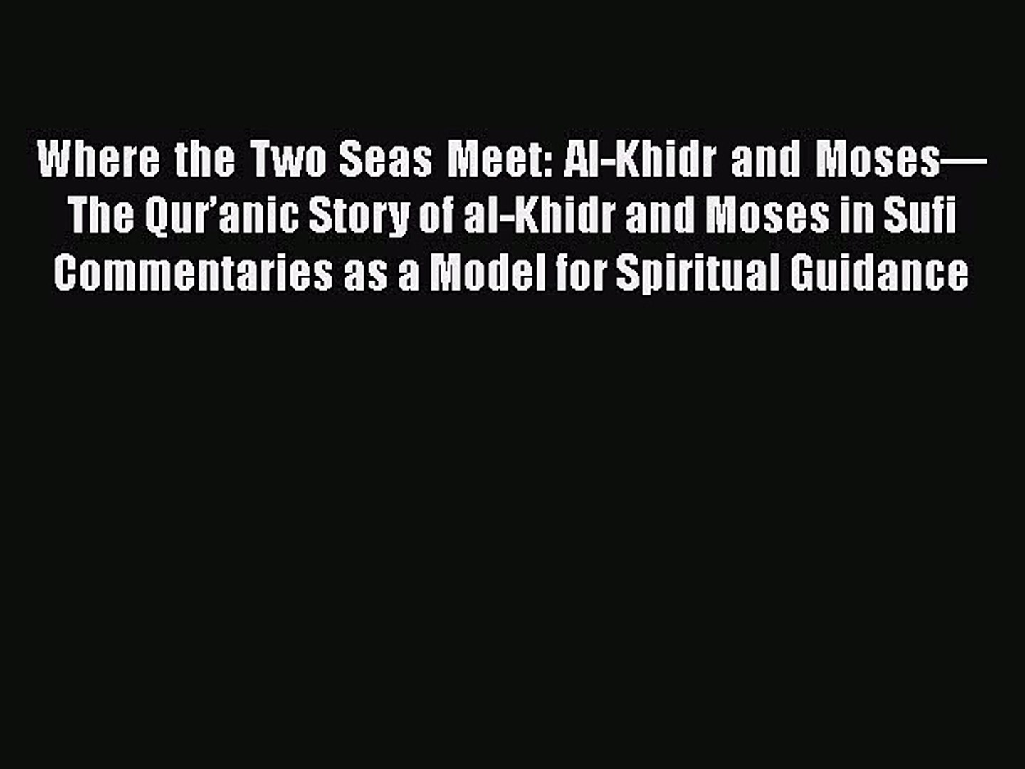 Download Where the Two Seas Meet: Al-Khidr and Moses—The Qur'anic Story of  al-Khidr and Moses
