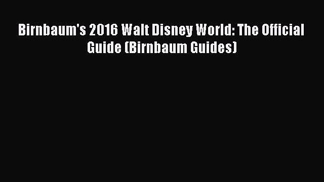Read Birnbaum's 2016 Walt Disney World: The Official Guide (Birnbaum Guides) Ebook Free