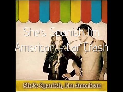 shes spanish im american – Car Crash