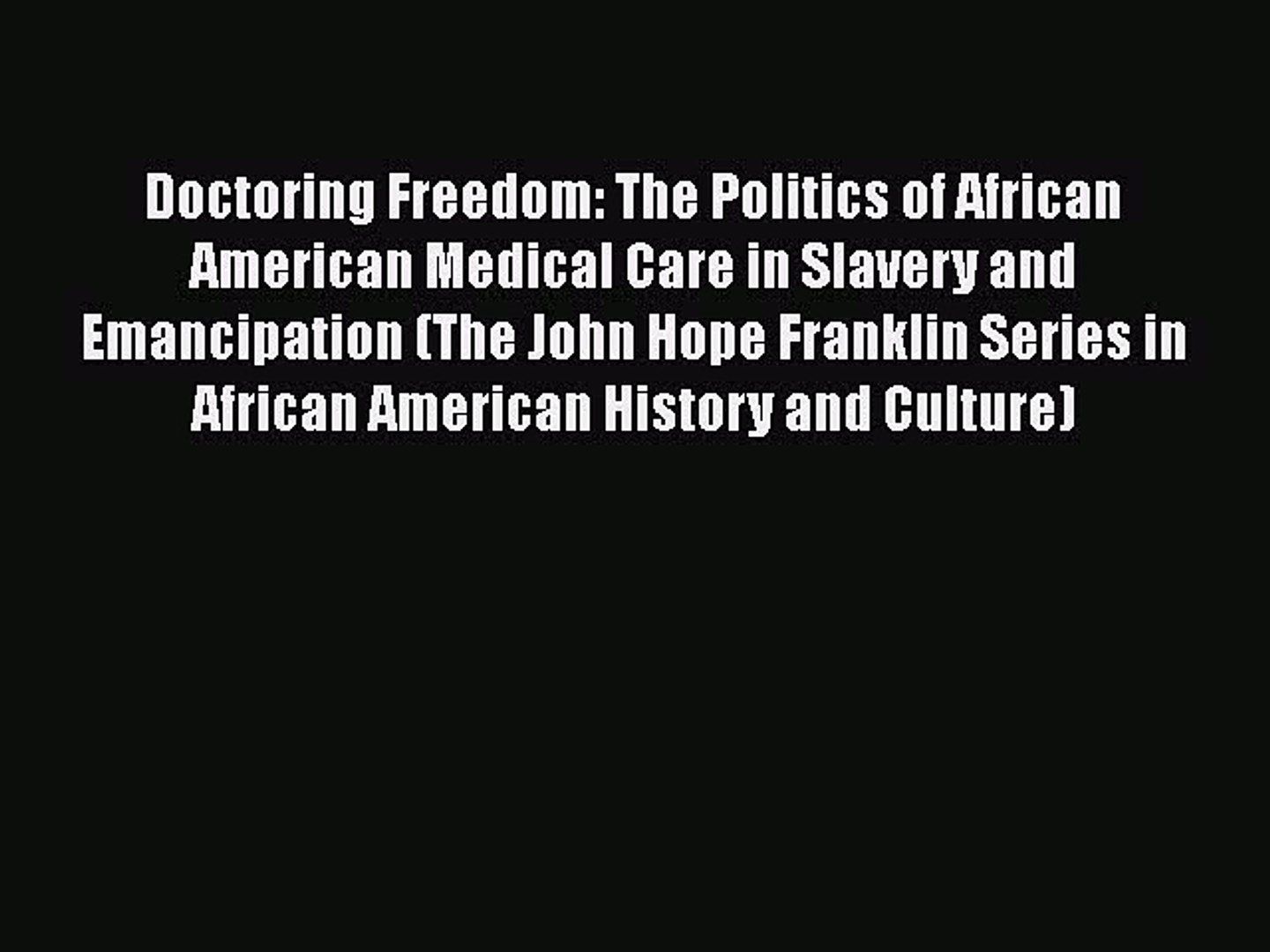 Read Doctoring Freedom: The Politics of African American Medical Care in Slavery and Emancipation