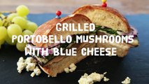 Mushroom Recipes - How to Make Grilled Portobello Mushrooms with Blue Cheese APPROVED