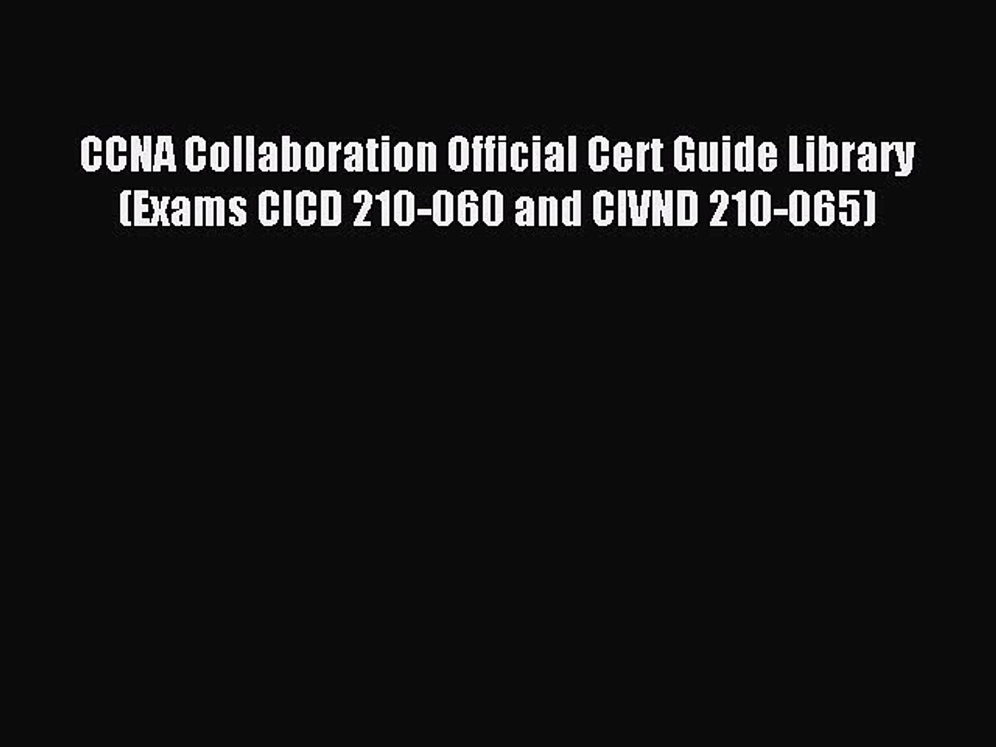 Read CCNA Collaboration Official Cert Guide Library (Exams CICD 210-060 and CIVND 210-065)