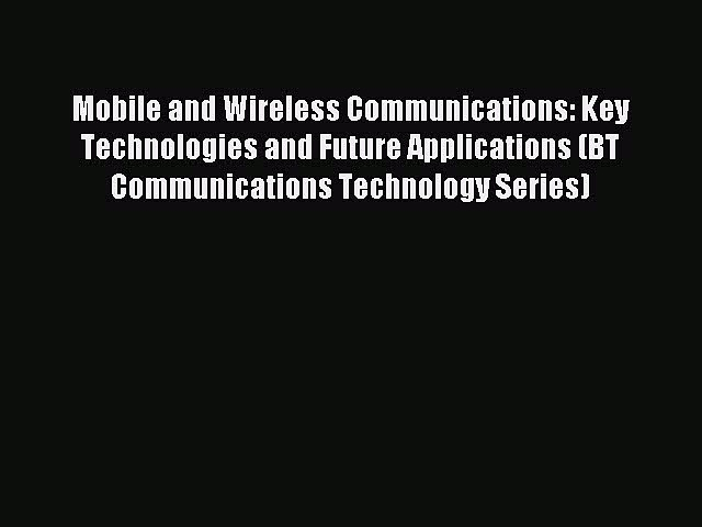 Read Mobile and Wireless Communications: Key Technologies and Future Applications (BT Communications