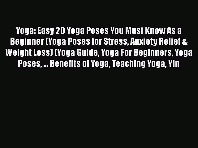 [PDF] Yoga: Easy 20 Yoga Poses You Must Know As a Beginner (Yoga Poses for Stress Anxiety Relief