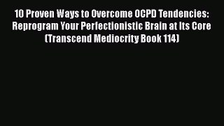 PDF 10 Proven Ways to Overcome OCPD Tendencies: Reprogram Your Perfectionistic Brain at Its