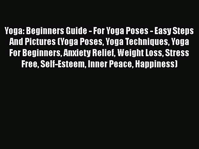 PDF Yoga: Beginners Guide – For Yoga Poses – Easy Steps And Pictures (Yoga Poses Yoga Techniques