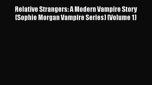 Download Relative Strangers: A Modern Vampire Story (Sophie Morgan Vampire Series) (Volume