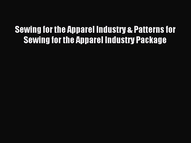 Read Sewing for the Apparel Industry & Patterns for Sewing for the Apparel Industry Package