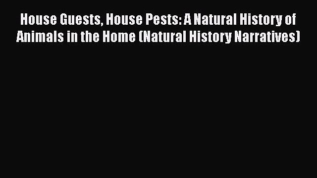 Download House Guests House Pests: A Natural History of Animals in the Home (Natural History