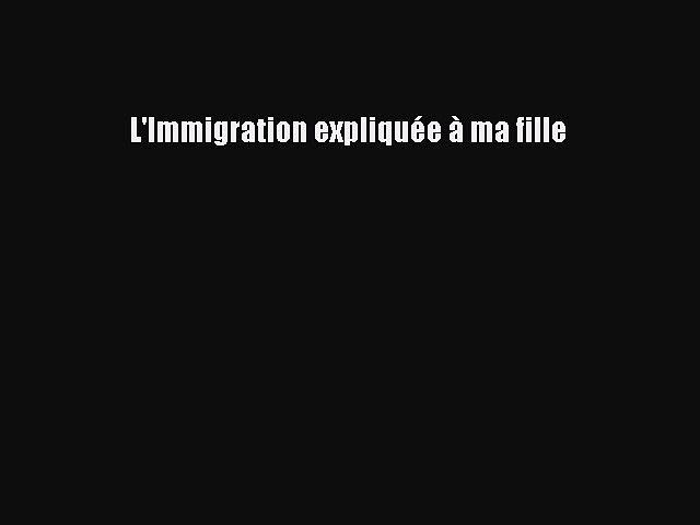 [PDF Télécharger] L'Immigration expliquée à ma fille [PDF] en ligne