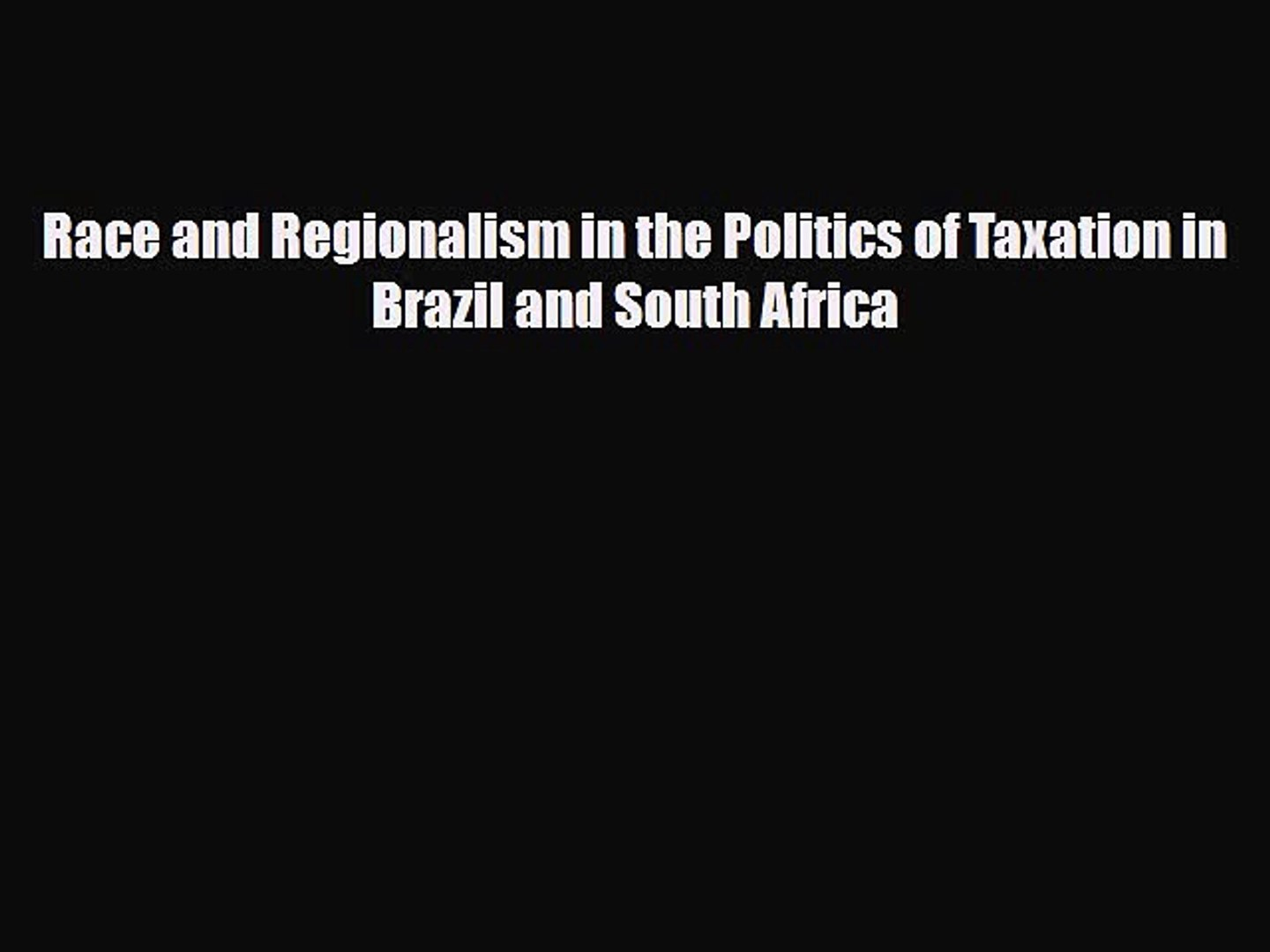 [PDF] Race and Regionalism in the Politics of Taxation in Brazil and South Africa Read Full