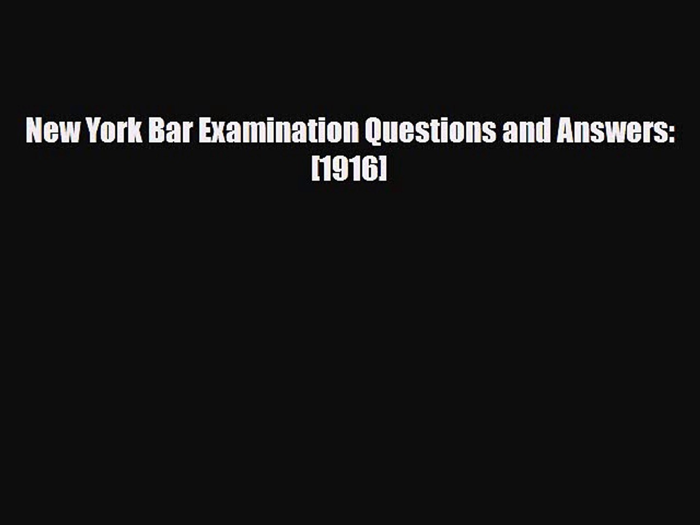 PDF New York Bar Examination Questions and Answers: [1916] Read Online