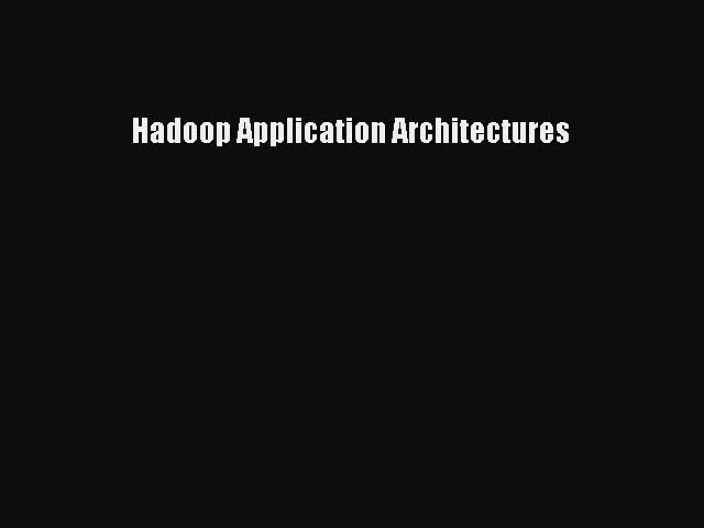 Read Hadoop Application Architectures Ebook Free