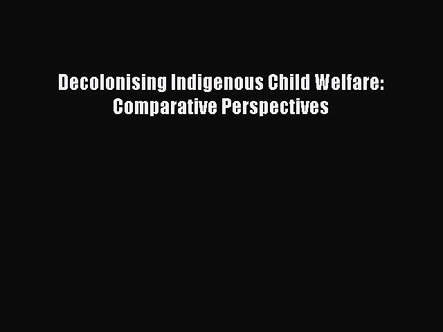 [PDF] Decolonising Indigenous Child Welfare: Comparative Perspectives Read Full Ebook