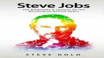 Steve Jobs  The Biography   Lessons Of The Mastermind Behind Apple  Apple  Steve Jobs Biography