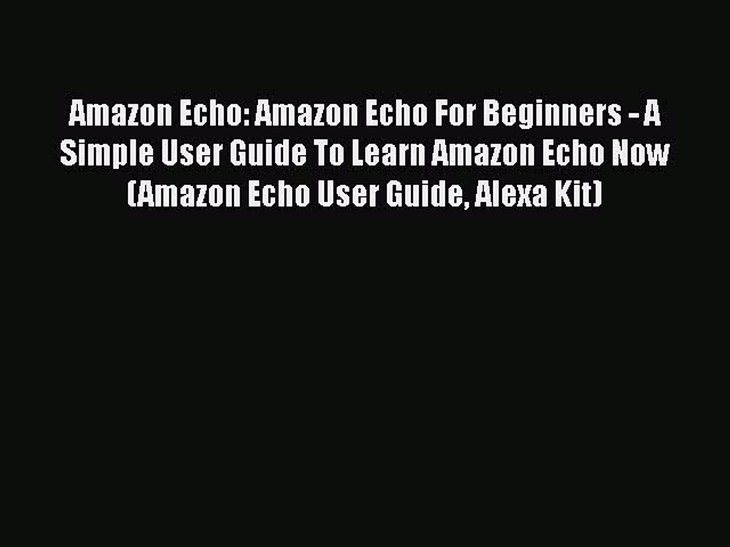 Download Amazon Echo: Amazon Echo For Beginners - A Simple User Guide To Learn Amazon Echo
