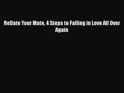 Download ReDate Your Mate 4 Steps to Falling in Love All Over Again Free Books