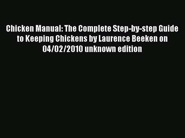 Read Chicken Manual: The Complete Step-by-step Guide to Keeping Chickens by Laurence Beeken