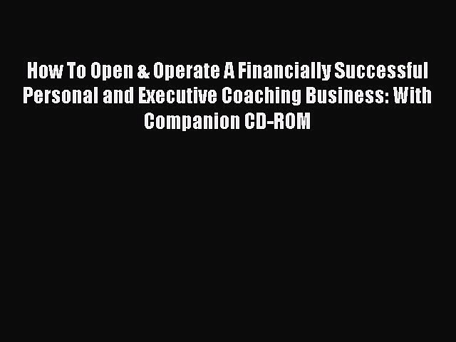 PDF How To Open & Operate A Financially Successful Personal and Executive Coaching Business: