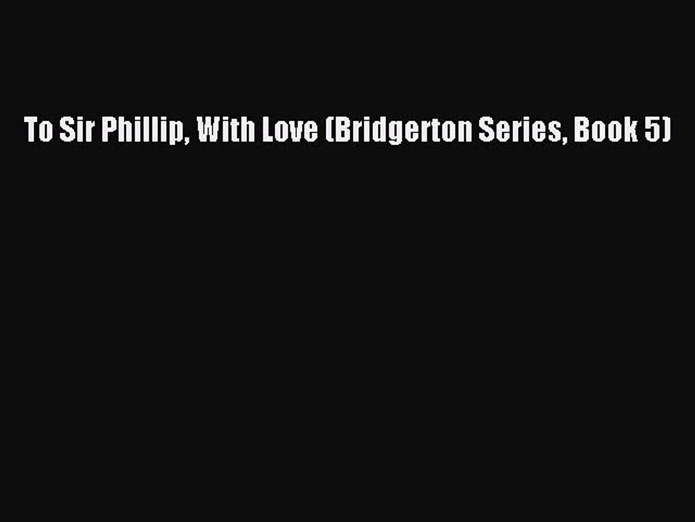 To Sir Phillip, With Love (Bridgerton Series, Book 5)