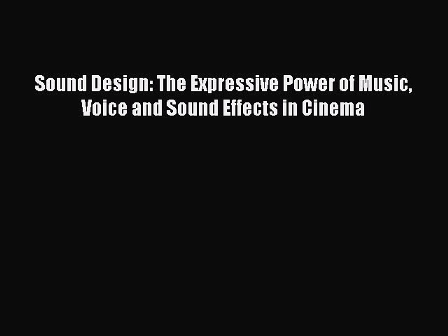 Read Sound Design: The Expressive Power of Music Voice and Sound Effects in Cinema Ebook Online
