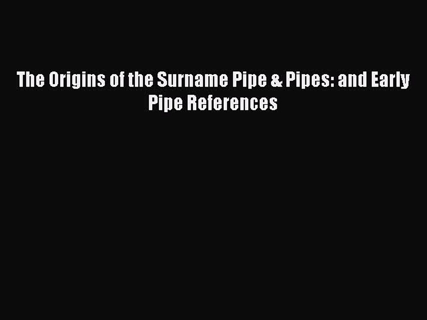 Read The Origins of the Surname Pipe & Pipes: and Early Pipe References Ebook Free