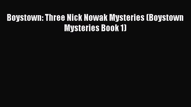 Download Boystown: Three Nick Nowak Mysteries (Boystown Mysteries Book 1) Read Online