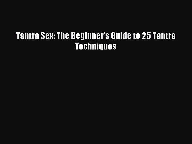 Read Tantra Sex: The Beginner's Guide to 25 Tantra Techniques PDF Free